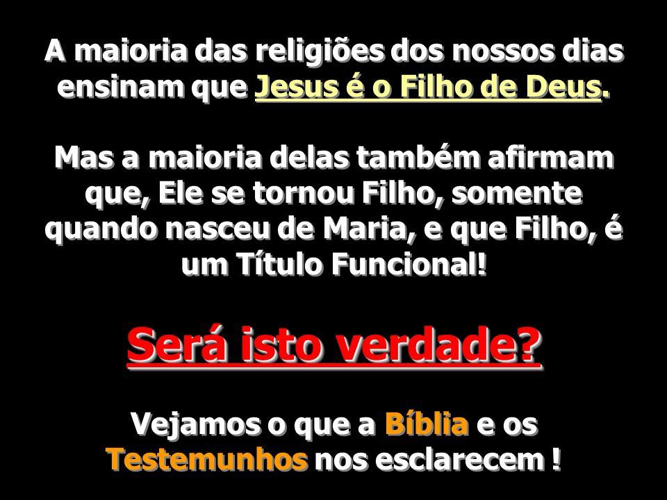 A maioria das religiões dos nossos dias ensinam que Jesus é o Filho de Deus. Mas a maioria delas também afirmam que, Ele se tornou Filho, somente quan