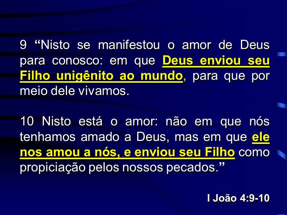 9 Nisto se manifestou o amor de Deus para conosco: em que Deus enviou seu Filho unigênito ao mundo, para que por meio dele vivamos. 10 Nisto está o am