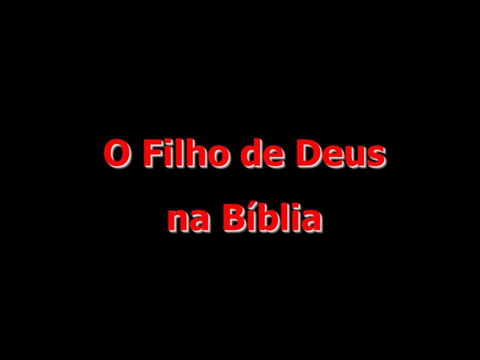 O Filho de Deus na Bíblia O Filho de Deus na Bíblia