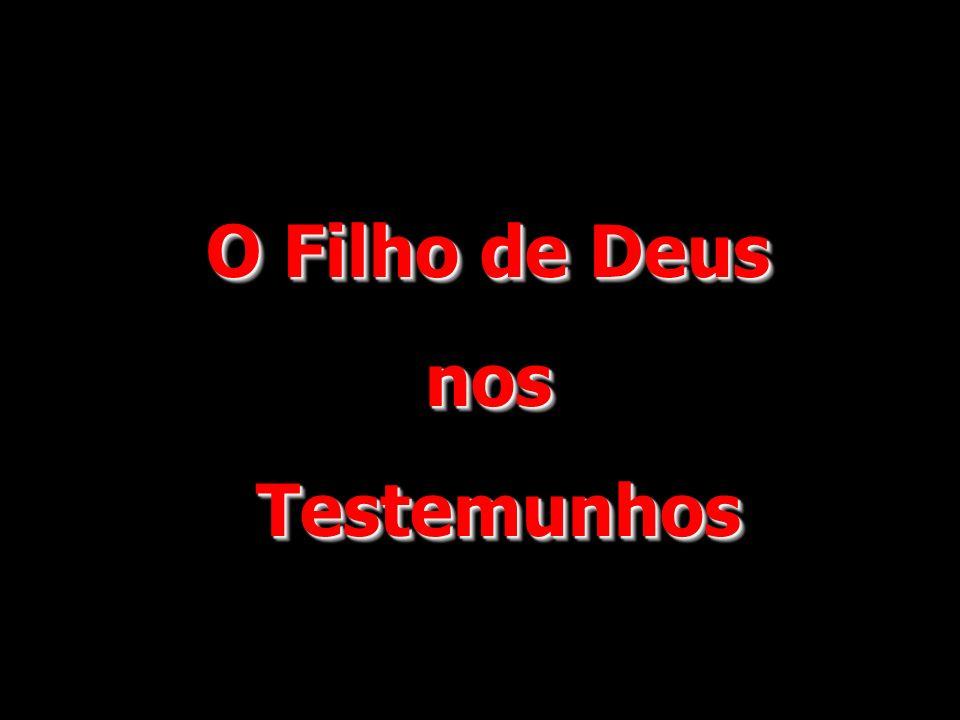 O Filho de Deus nos Testemunhos Testemunhos O Filho de Deus nos Testemunhos Testemunhos