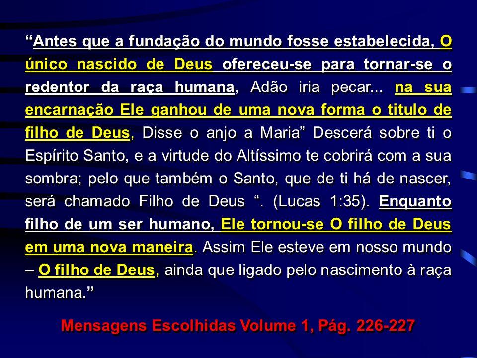 Antes que a fundação do mundo fosse estabelecida, O único nascido de Deus ofereceu-se para tornar-se o redentor da raça humana, Adão iria pecar... na