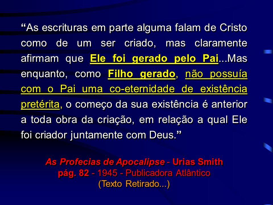 As escrituras em parte alguma falam de Cristo como de um ser criado, mas claramente afirmam que Ele foi gerado pelo Pai...Mas enquanto, como Filho ger