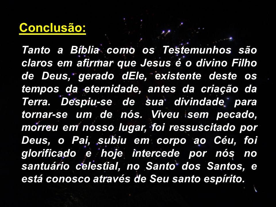 Tanto a Bíblia como os Testemunhos são claros em afirmar que Jesus é o divino Filho de Deus, gerado dEle, existente deste os tempos da eternidade, ant