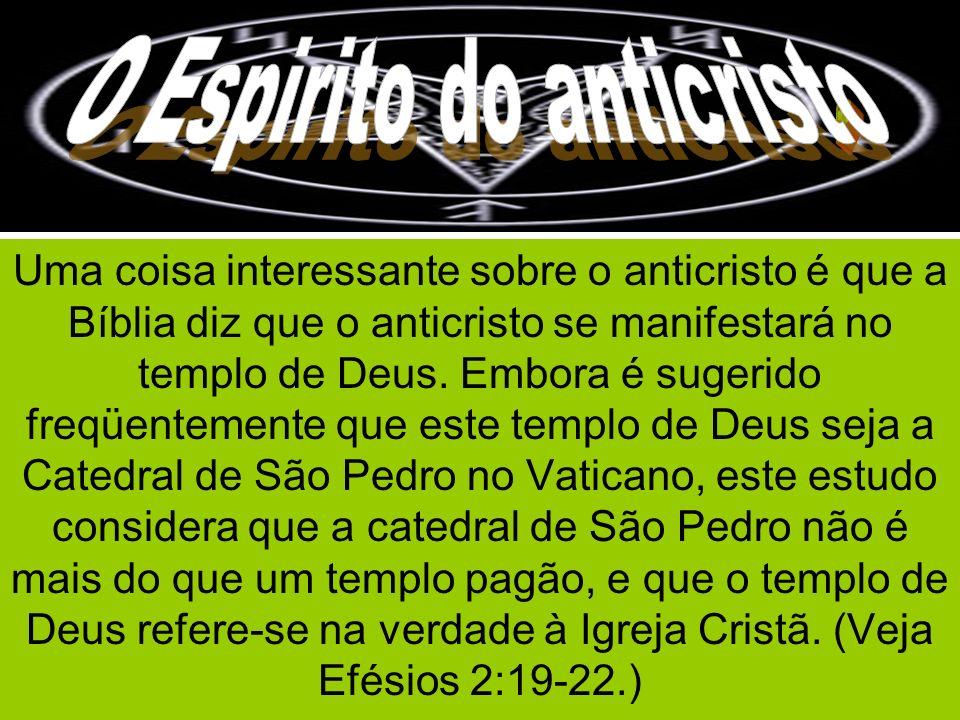 Uma coisa interessante sobre o anticristo é que a Bíblia diz que o anticristo se manifestará no templo de Deus. Embora é sugerido freqüentemente que e