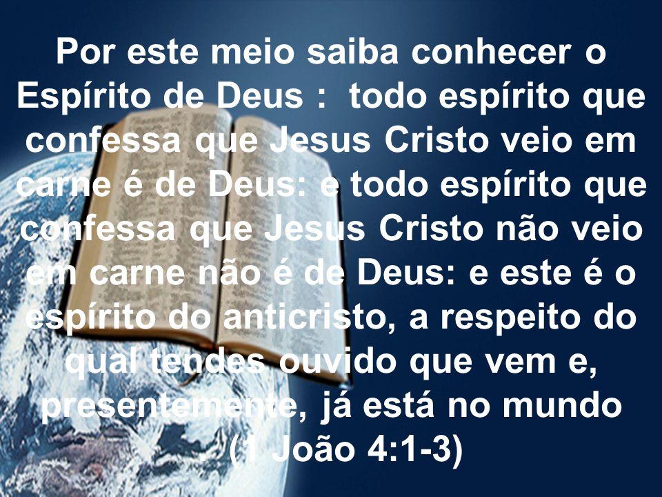 Por este meio saiba conhecer o Espírito de Deus : todo espírito que confessa que Jesus Cristo veio em carne é de Deus: e todo espírito que confessa qu