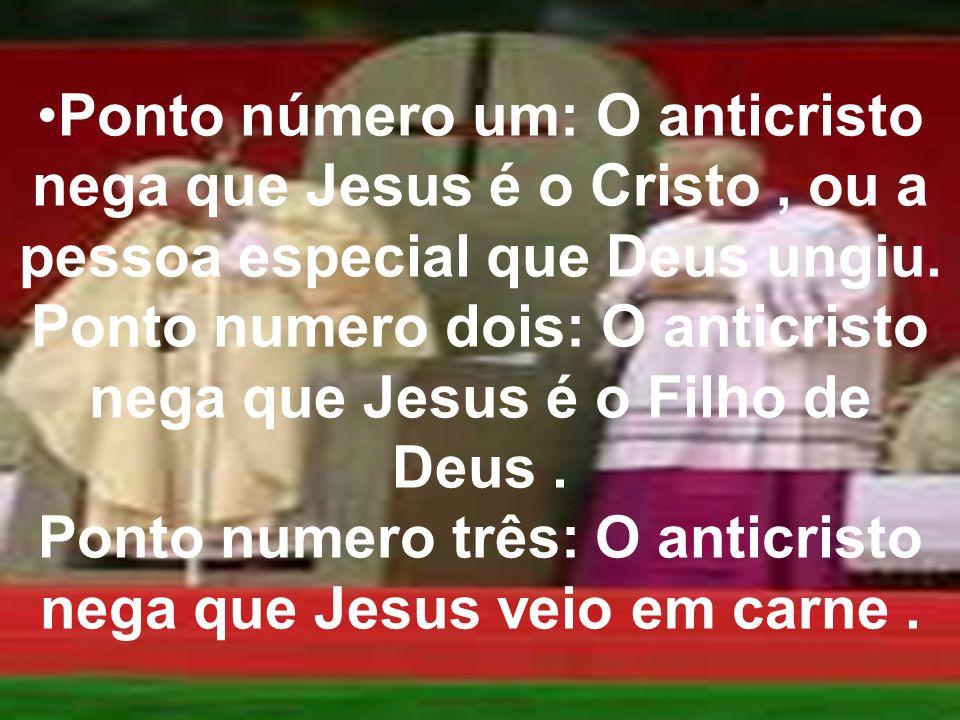 Ponto número um: O anticristo nega que Jesus é o Cristo, ou a pessoa especial que Deus ungiu. Ponto numero dois: O anticristo nega que Jesus é o Filho