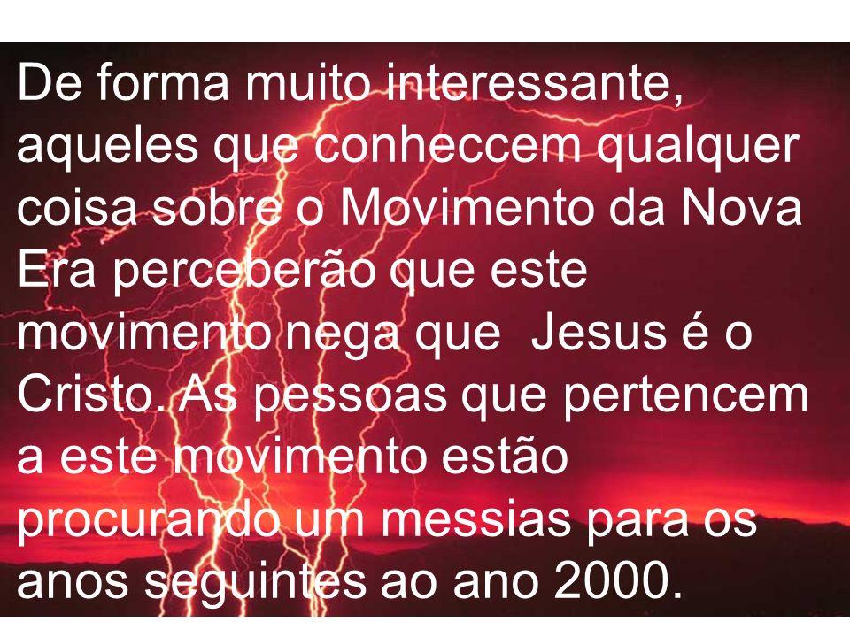De forma muito interessante, aqueles que conheccem qualquer coisa sobre o Movimento da Nova Era perceberão que este movimento nega que Jesus é o Crist