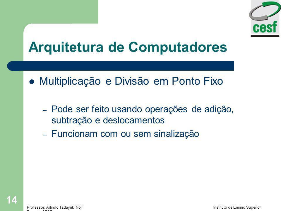 Professor: Arlindo Tadayuki Noji Instituto de Ensino Superior Fucapi - CESF 14 Arquitetura de Computadores Multiplicação e Divisão em Ponto Fixo – Pod