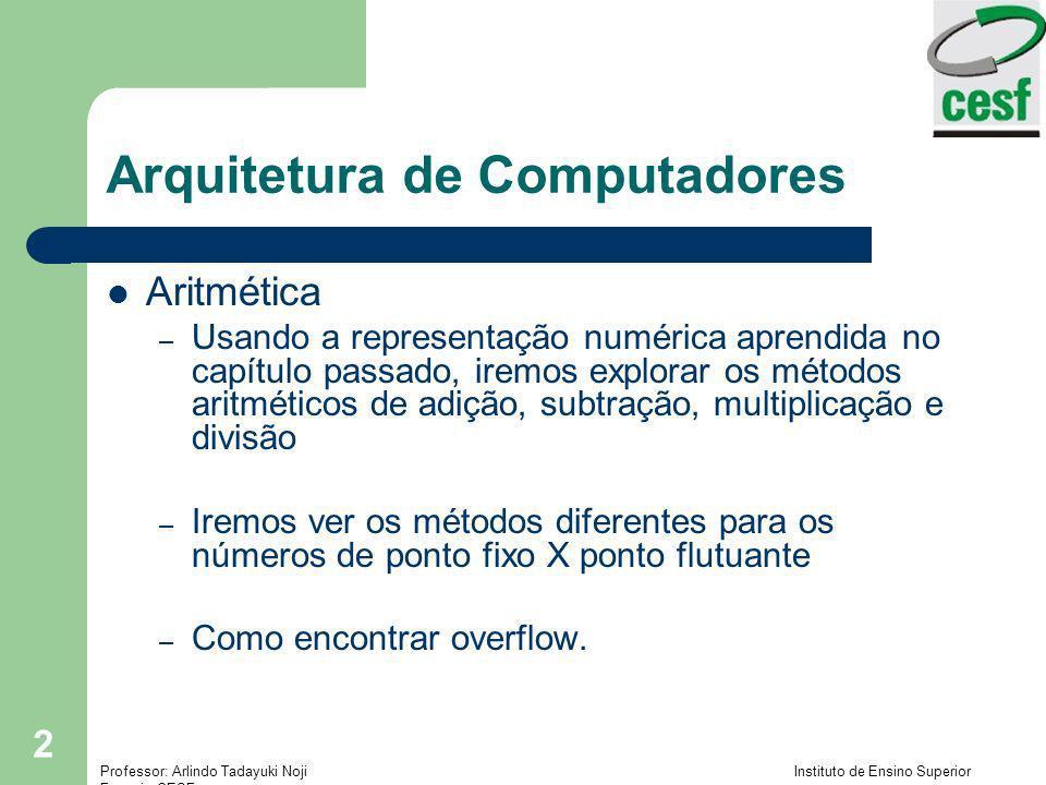 Professor: Arlindo Tadayuki Noji Instituto de Ensino Superior Fucapi - CESF 2 Arquitetura de Computadores Aritmética – Usando a representação numérica