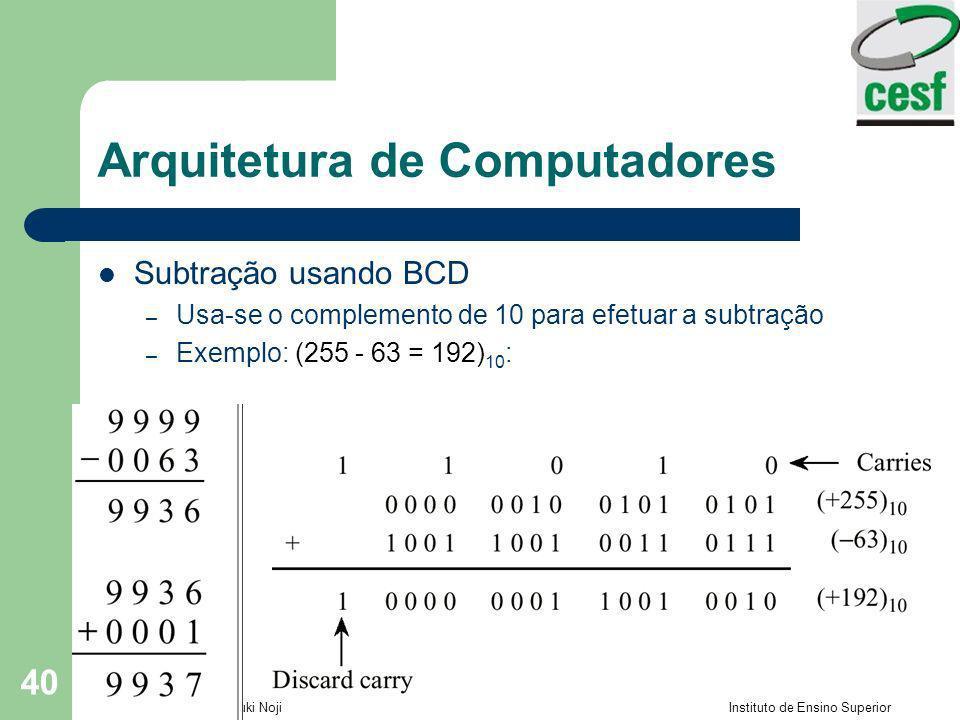Professor: Arlindo Tadayuki Noji Instituto de Ensino Superior Fucapi - CESF 40 Arquitetura de Computadores Subtração usando BCD – Usa-se o complemento