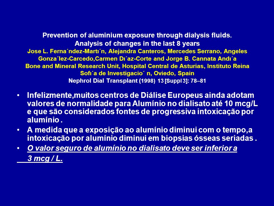 Prevention of aluminium exposure through dialysis fluids. Analysis of changes in the last 8 years Jose L. Ferna´ndez-Martı´n, Alejandra Canteros, Merc