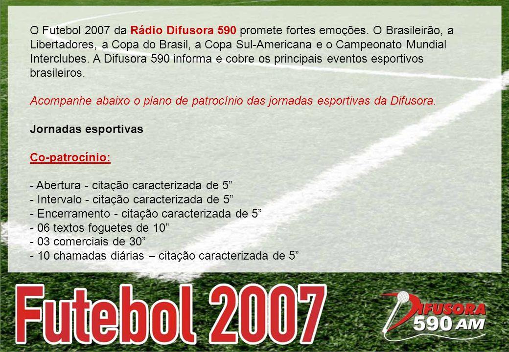 O Futebol 2007 da Rádio Difusora 590 promete fortes emoções. O Brasileirão, a Libertadores, a Copa do Brasil, a Copa Sul-Americana e o Campeonato Mund