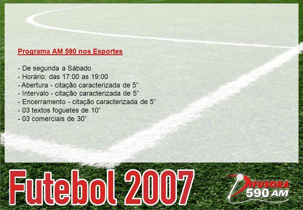 Programa AM 590 nos Esportes - De segunda a Sábado - Horário: das 17:00 as 19:00 - Abertura - citação caracterizada de 5 - Intervalo - citação caracte