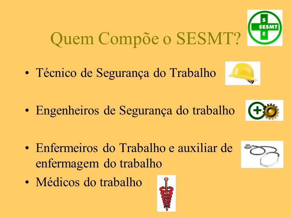 Quem Compõe o SESMT? Técnico de Segurança do Trabalho Engenheiros de Segurança do trabalho Enfermeiros do Trabalho e auxiliar de enfermagem do trabalh