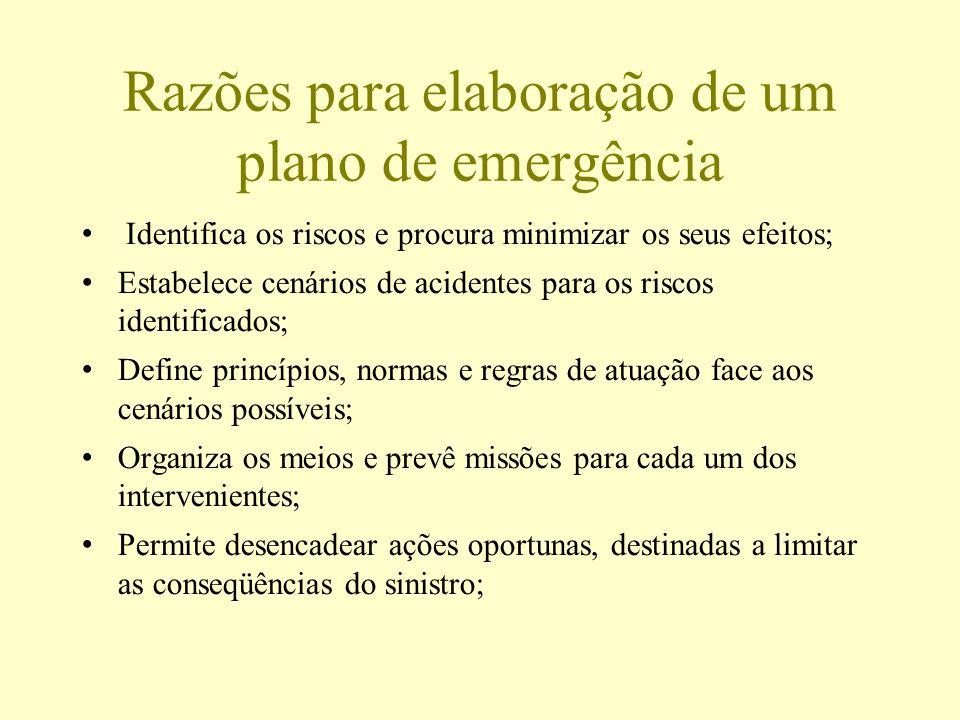 Razões para elaboração de um plano de emergência Identifica os riscos e procura minimizar os seus efeitos; Estabelece cenários de acidentes para os ri