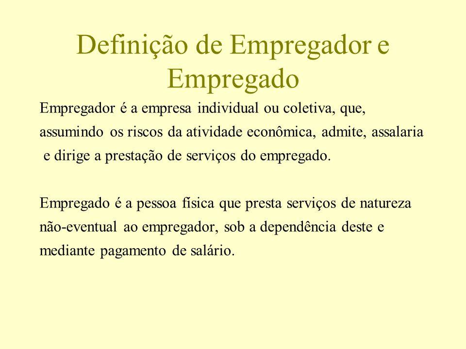 Definição de Empregador e Empregado Empregador é a empresa individual ou coletiva, que, assumindo os riscos da atividade econômica, admite, assalaria