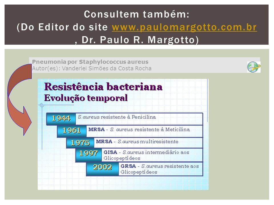 Consultem também: (Do Editor do site www.paulomargotto.com.br, Dr. Paulo R. Margotto)www.paulomargotto.com.br Pneumonia por Staphylococcus aureus Auto