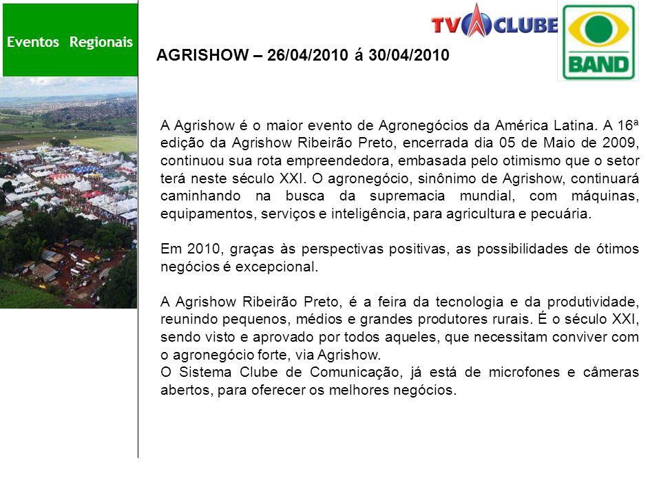Eve AGRISHOW – 26/04/2010 á 30/04/2010 Eventos Regionais A Agrishow é o maior evento de Agronegócios da América Latina. A 16ª edição da Agrishow Ribei