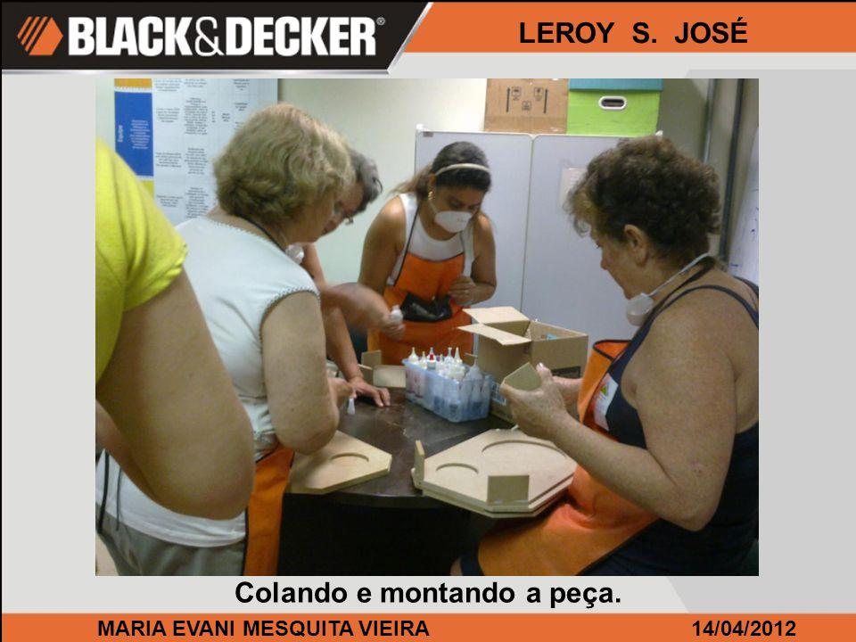 MARIA EVANI MESQUITA VIEIRA14/04/2012 LEROY S. JOSÉ Colando e montando a peça.