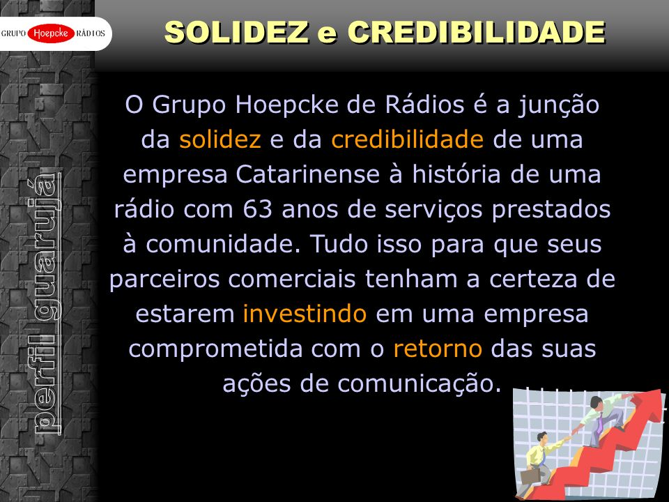 O Grupo Hoepcke de Rádios é a junção da solidez e da credibilidade de uma empresa Catarinense à história de uma rádio com 63 anos de serviços prestado