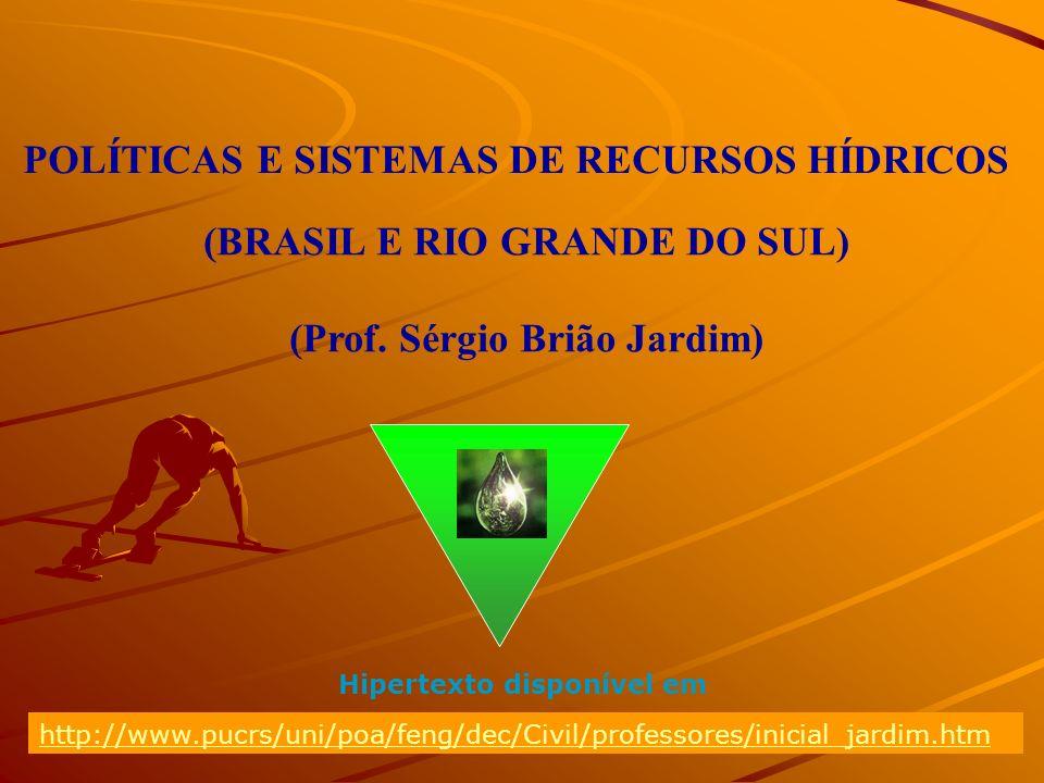 Prof. Sérgio Brião Jardim 1 (BRASIL E RIO GRANDE DO SUL) (Prof. Sérgio Brião Jardim) POLÍTICAS E SISTEMAS DE RECURSOS HÍDRICOS http://www.pucrs/uni/po