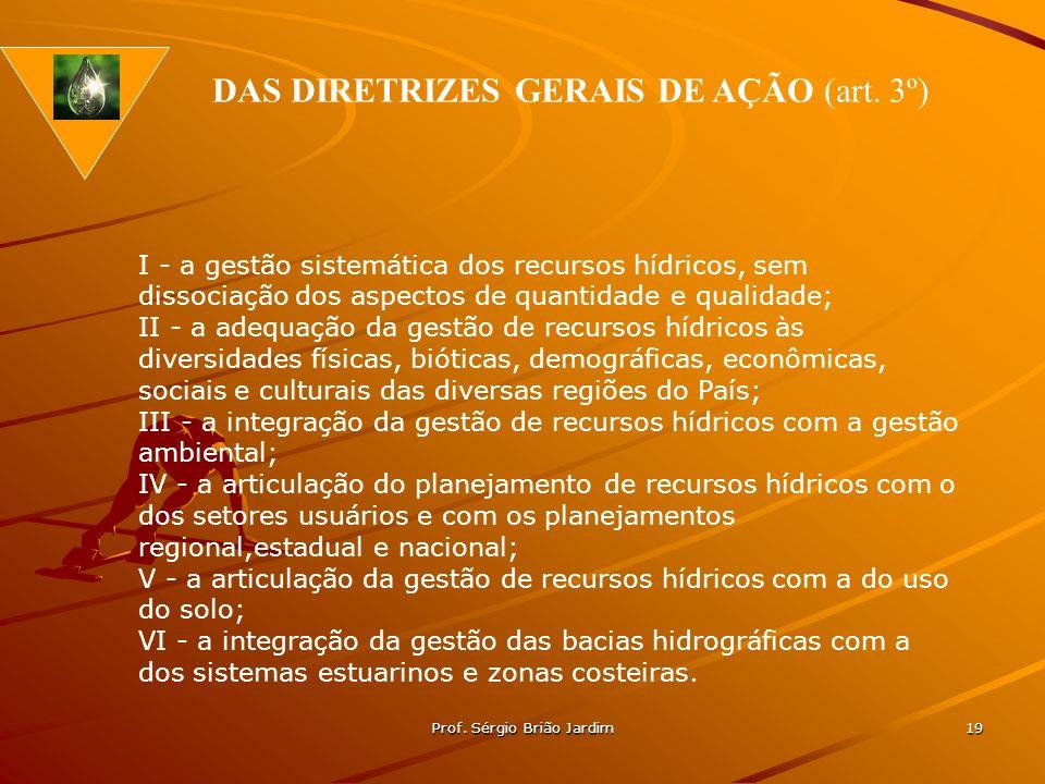 Prof. Sérgio Brião Jardim 19 I - a gestão sistemática dos recursos hídricos, sem dissociação dos aspectos de quantidade e qualidade; II - a adequação