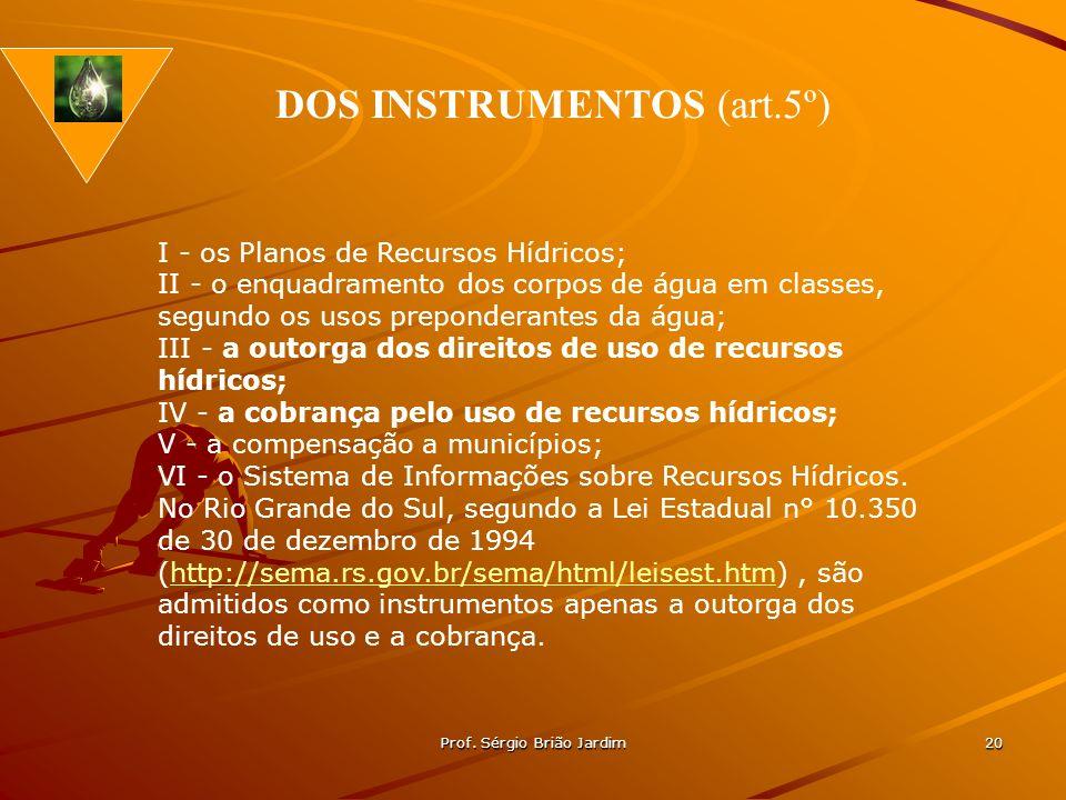 Prof. Sérgio Brião Jardim 20 I - os Planos de Recursos Hídricos; II - o enquadramento dos corpos de água em classes, segundo os usos preponderantes da