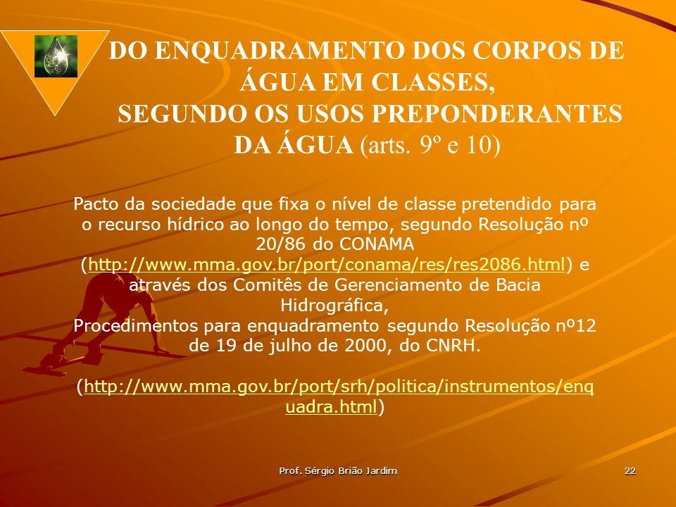 Prof. Sérgio Brião Jardim 22 Pacto da sociedade que fixa o nível de classe pretendido para o recurso hídrico ao longo do tempo, segundo Resolução nº 2