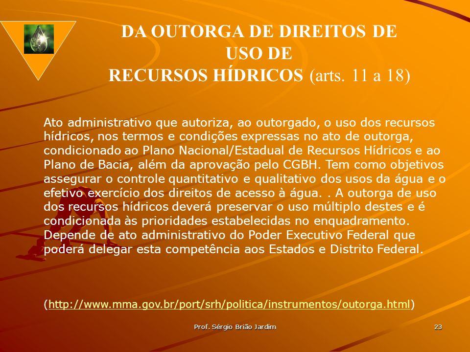 Prof. Sérgio Brião Jardim 23 Ato administrativo que autoriza, ao outorgado, o uso dos recursos hídricos, nos termos e condições expressas no ato de ou