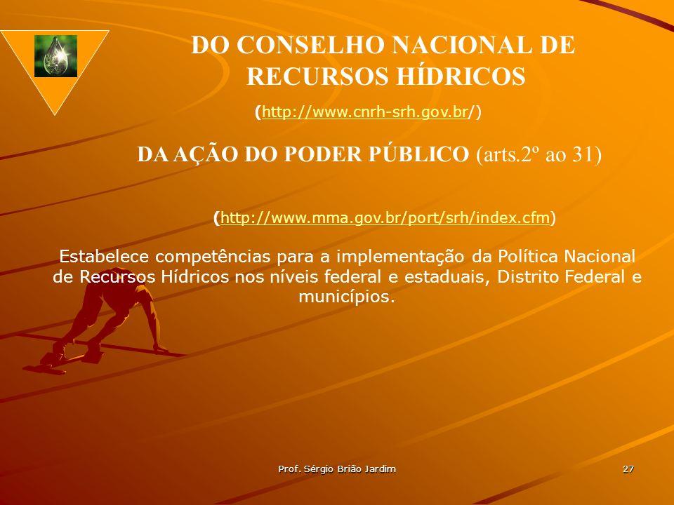 Prof. Sérgio Brião Jardim 27 (http://www.cnrh-srh.gov.br/)http://www.cnrh-srh.gov.br DO CONSELHO NACIONAL DE RECURSOS HÍDRICOS Estabelece competências