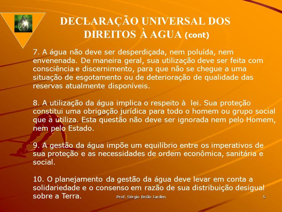 Prof. Sérgio Brião Jardim 5 7. A água não deve ser desperdiçada, nem poluída, nem envenenada. De maneira geral, sua utilização deve ser feita com cons