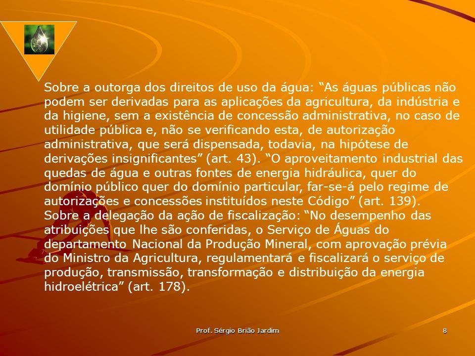 Prof. Sérgio Brião Jardim 8 Sobre a outorga dos direitos de uso da água: As águas públicas não podem ser derivadas para as aplicações da agricultura,