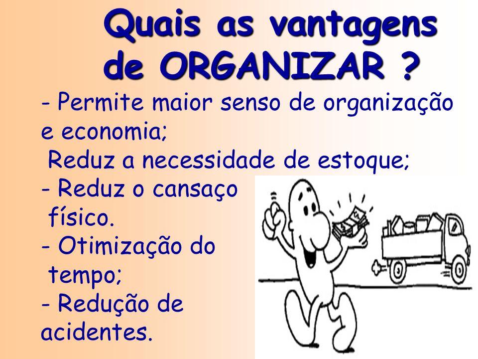 4 Quais as vantagens de ORGANIZAR ? Quais as vantagens de ORGANIZAR ? - Permite maior senso de organização e economia; Reduz a necessidade de estoque;