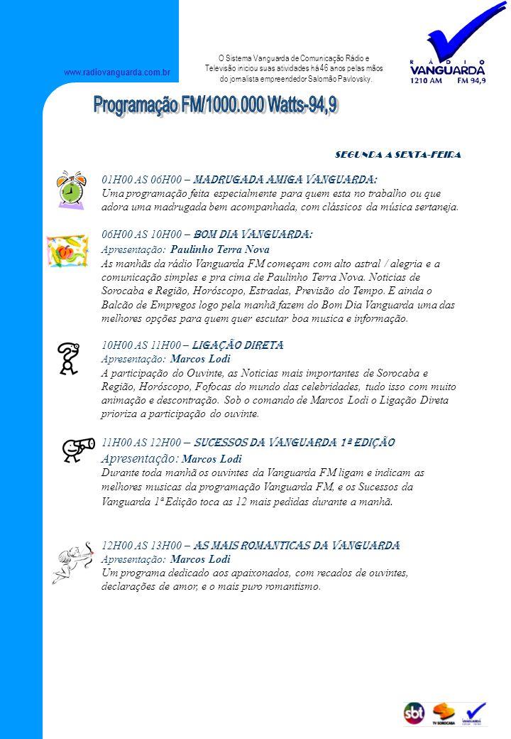 www.radiovanguarda.com.br SEGUNDA A SEXTA-FEIRA 01H00 AS 06H00 – MADRUGADA AMIGA VANGUARDA: Uma programação feita especialmente para quem esta no trab
