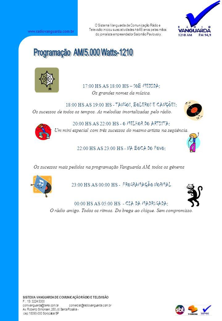 www.radiovanguarda.com.br 17:00 HS AS 18:00 HS – SOB MEDIDA: Os grandes nomes da música. 18:00 HS AS 19:00 HS - TANGOS, BOLEROS E CANÇÕES: Os sucessos