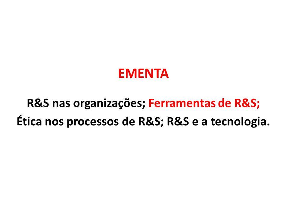 EMENTA R&S nas organizações; Ferramentas de R&S; Ética nos processos de R&S; R&S e a tecnologia.