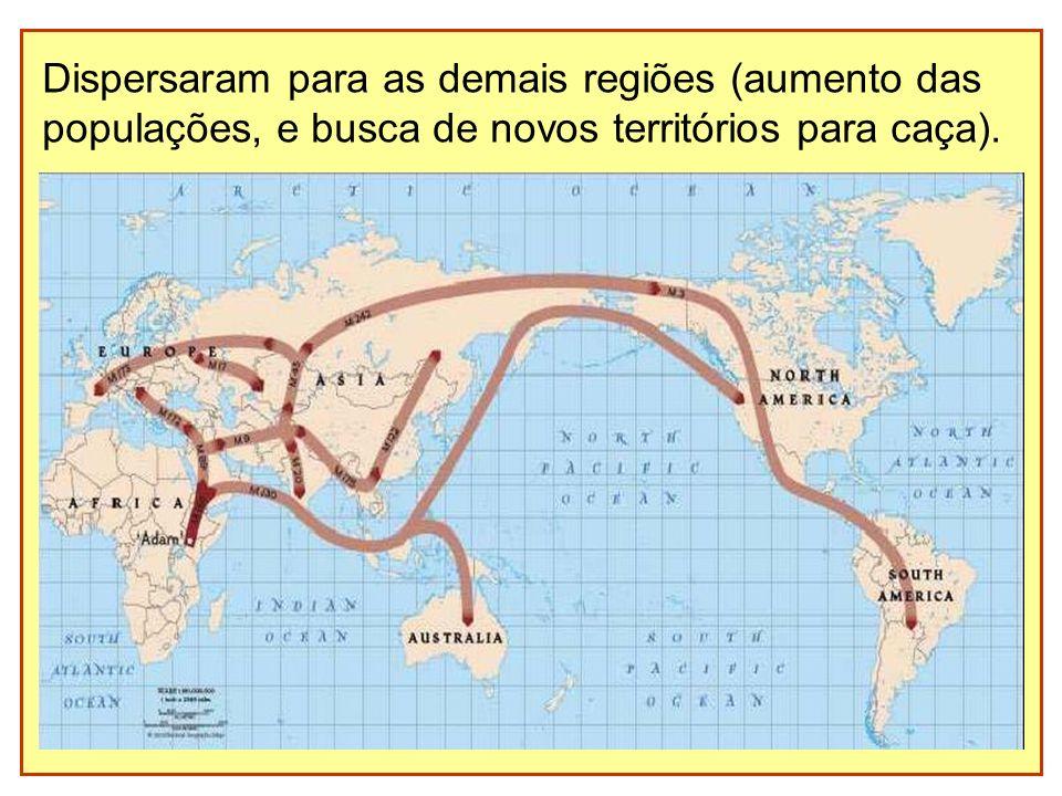 Dispersaram para as demais regiões (aumento das populações, e busca de novos territórios para caça).