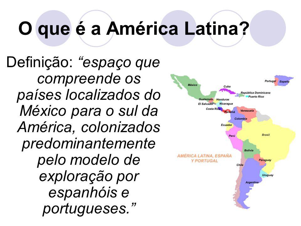 O que é a América Latina? Definição: espaço que compreende os países localizados do México para o sul da América, colonizados predominantemente pelo m