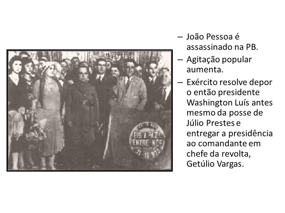 – João Pessoa é assassinado na PB. – Agitação popular aumenta. – Exército resolve depor o então presidente Washington Luís antes mesmo da posse de Júl