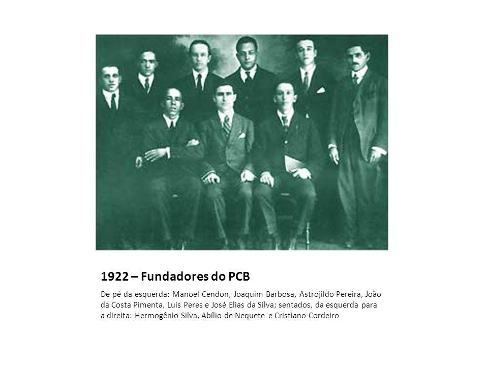 1922 – Fundadores do PCB De pé da esquerda: Manoel Cendon, Joaquim Barbosa, Astrojildo Pereira, João da Costa Pimenta, Luis Peres e José Elias da Silv