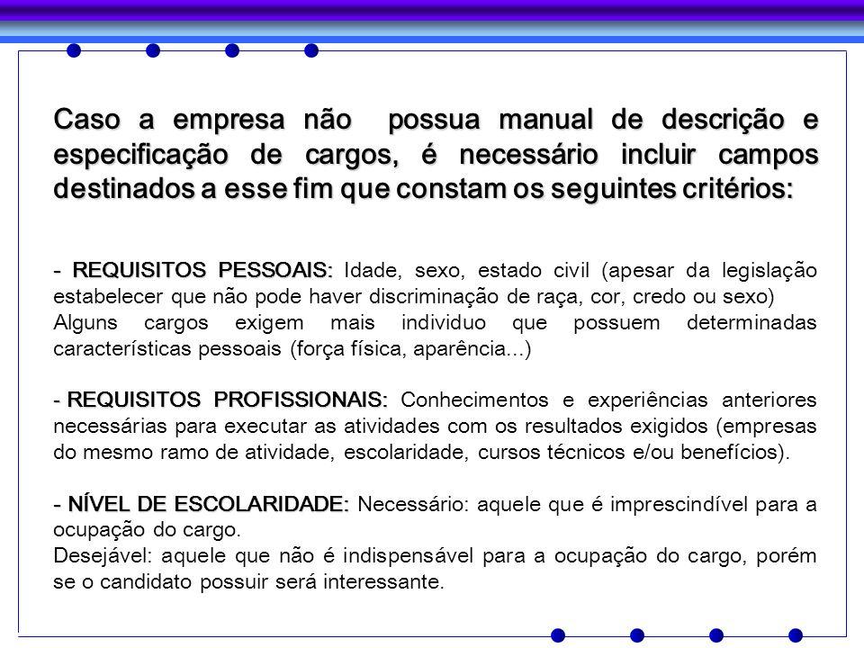 Caso a empresa não possua manual de descrição e especificação de cargos, é necessário incluir campos destinados a esse fim que constam os seguintes cr