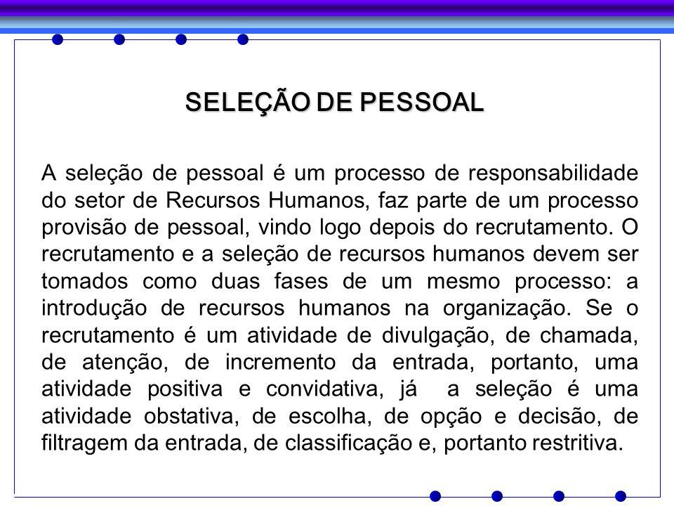 SELEÇÃO DE PESSOAL A seleção de pessoal é um processo de responsabilidade do setor de Recursos Humanos, faz parte de um processo provisão de pessoal,
