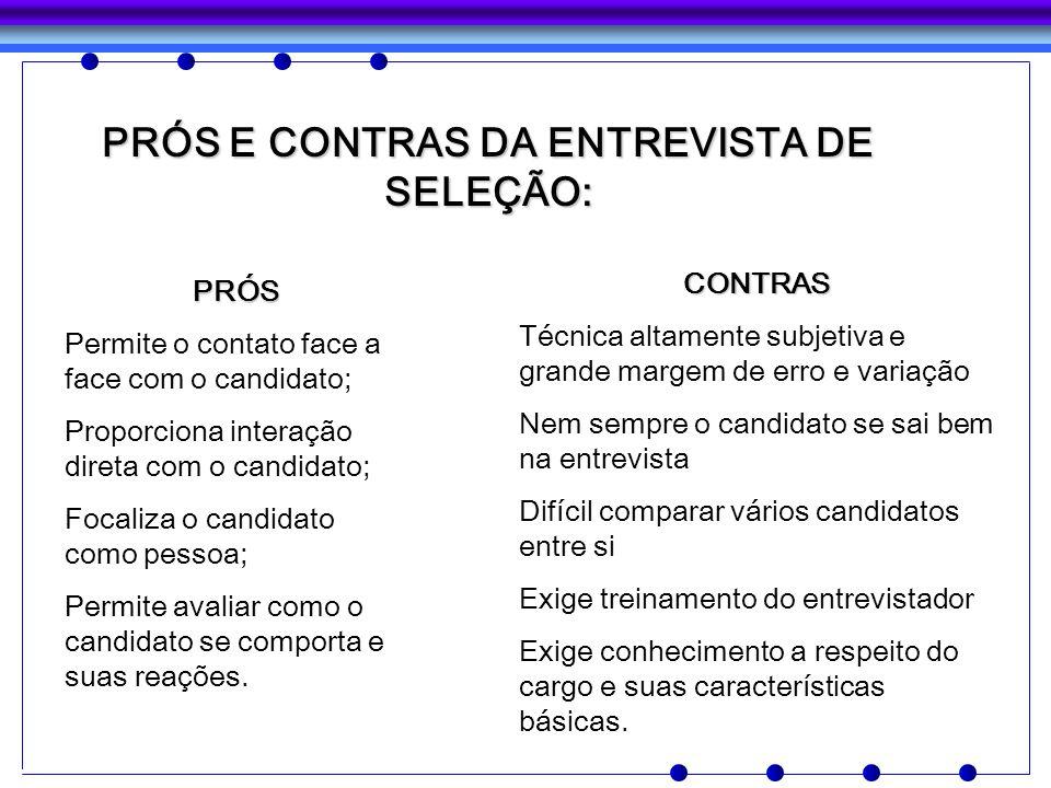 PRÓS Permite o contato face a face com o candidato; Proporciona interação direta com o candidato; Focaliza o candidato como pessoa; Permite avaliar co