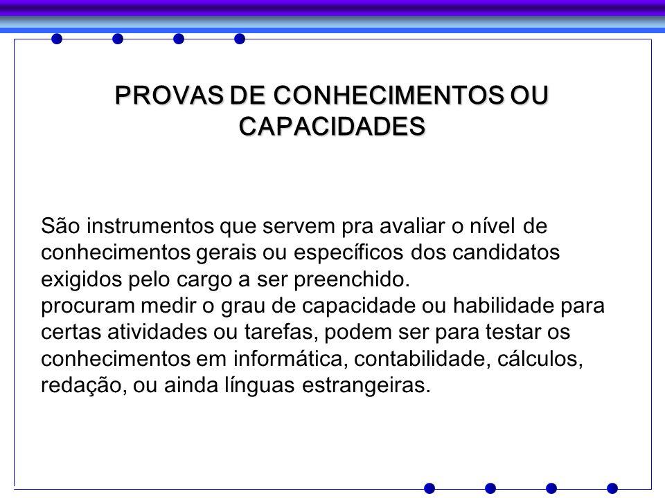 PROVAS DE CONHECIMENTOS OU CAPACIDADES São instrumentos que servem pra avaliar o nível de conhecimentos gerais ou específicos dos candidatos exigidos