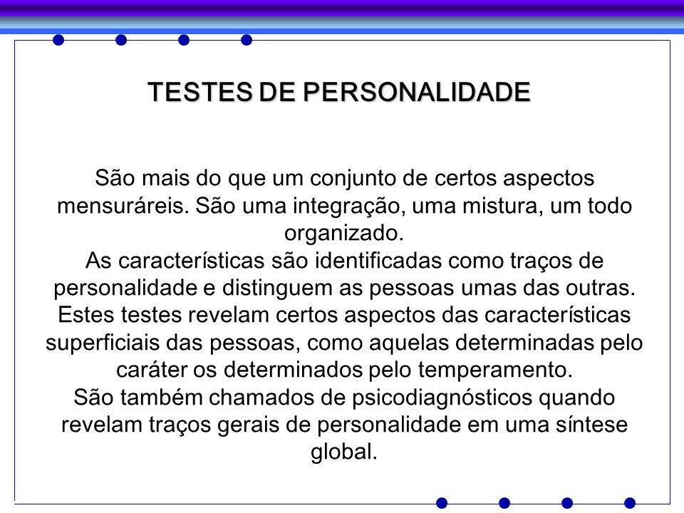 TESTES DE PERSONALIDADE São mais do que um conjunto de certos aspectos mensuráreis. São uma integração, uma mistura, um todo organizado. As caracterís