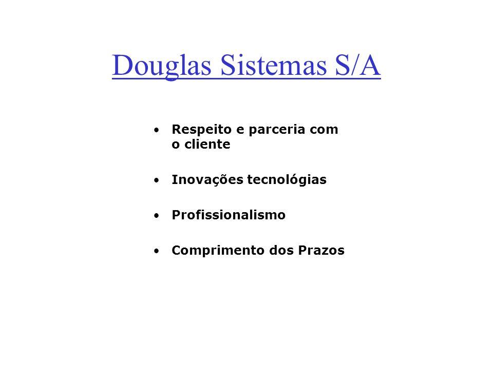 Douglas Sistemas S/A Respeito e parceria com o cliente Inovações tecnológias Profissionalismo Comprimento dos Prazos