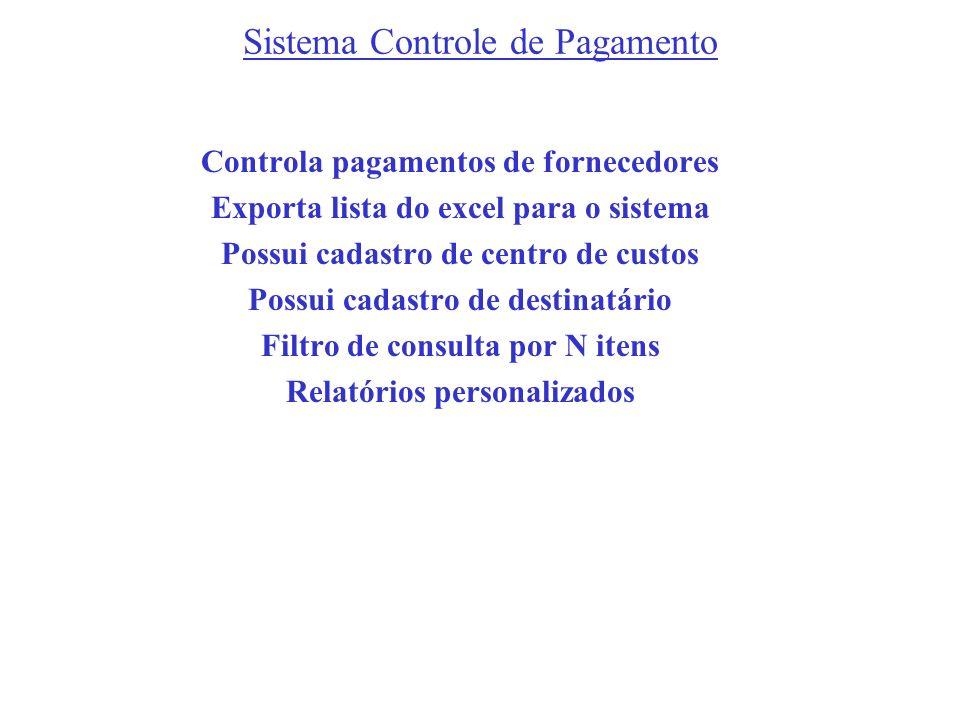 Sistema Controle de Pagamento Controla pagamentos de fornecedores Exporta lista do excel para o sistema Possui cadastro de centro de custos Possui cad