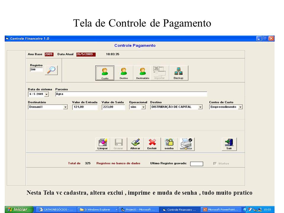Tela de Controle de Pagamento Nesta Tela vc cadastra, altera exclui, imprime e muda de senha, tudo muito pratico
