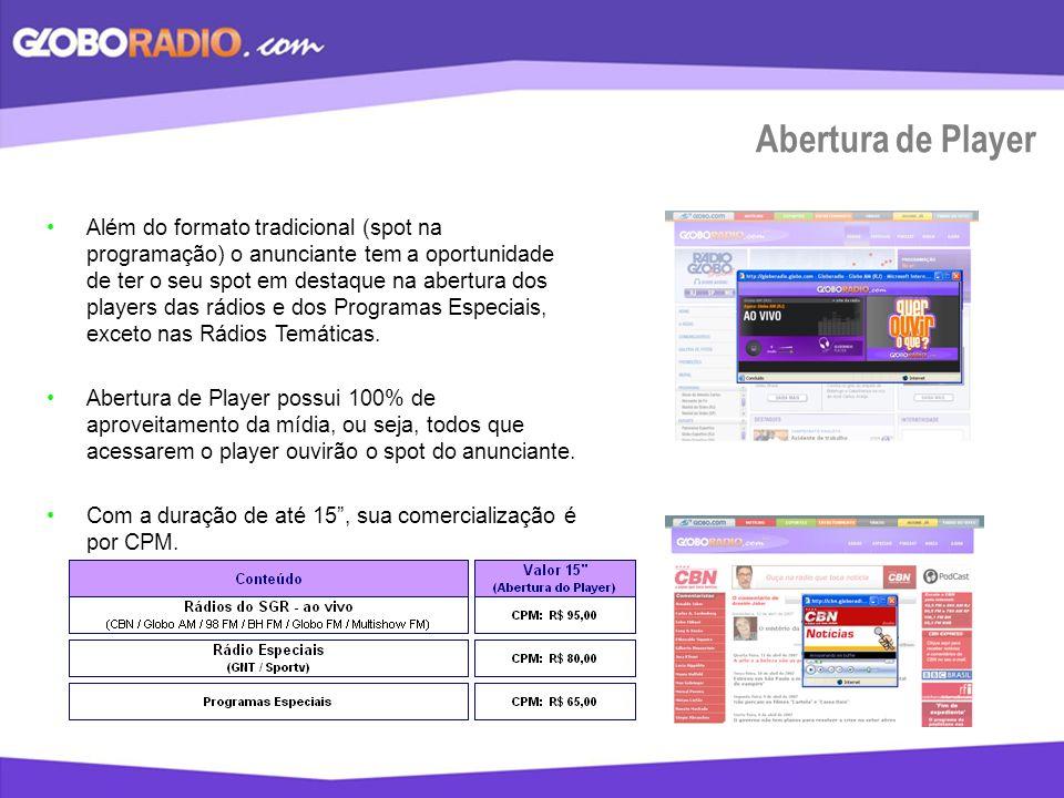 Abertura de Player Além do formato tradicional (spot na programação) o anunciante tem a oportunidade de ter o seu spot em destaque na abertura dos pla