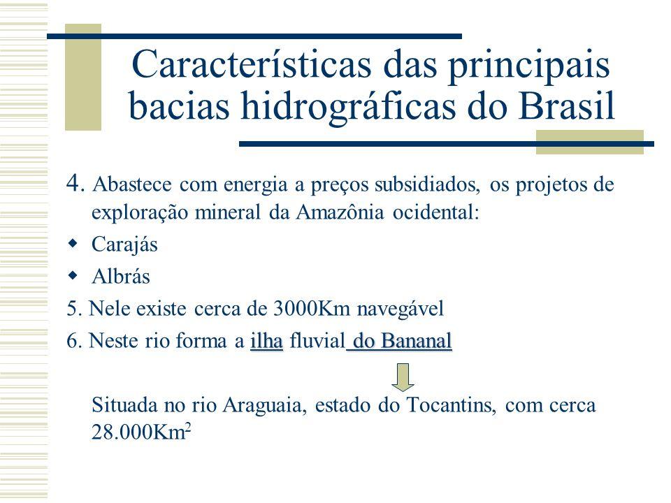 Características das principais bacias hidrográficas do Brasil 4. Abastece com energia a preços subsidiados, os projetos de exploração mineral da Amazô